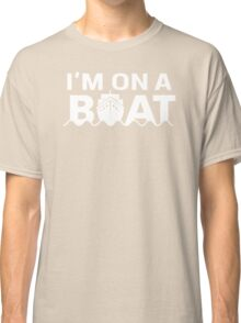 Im On A Boat Classic T-Shirt