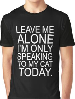 Im Only Speaking To My Cat Today Graphic T-Shirt