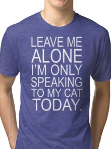 Im Only Speaking To My Cat Today Tri-blend T-Shirt