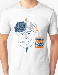 I'm Happy When Art Comes To My Mind T-Shirt