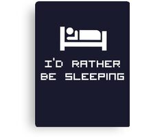 I'd rather be sleeping. Canvas Print