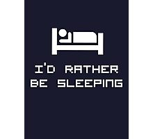 I'd rather be sleeping. Photographic Print