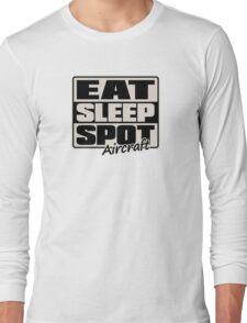Eat Sleep Spot Aircraft Long Sleeve T-Shirt