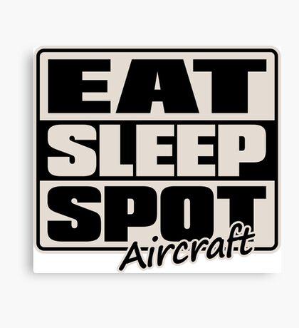 Eat Sleep Spot Aircraft Canvas Print