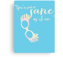 You're just as sane as I am. Canvas Print
