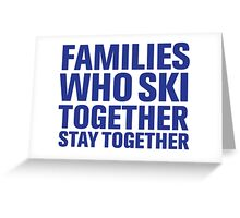 Cool 'Families Who Ski Together Stay Together' T-Shirt Greeting Card