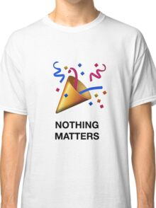 NOTHING MATTERS Classic T-Shirt