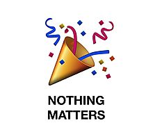 NOTHING MATTERS Photographic Print