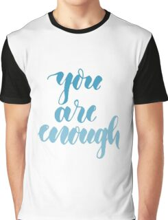you are enough Graphic T-Shirt