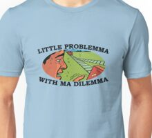 LITTLE PROBLEMMA WITH MA DILEMMA Unisex T-Shirt