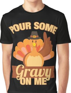 Pour Some Gravy On Me Thanksgiving Funny Turkey Day Graphic T-Shirt