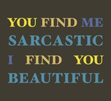 You find me sarcastic, I find you beautiful by jaxxx