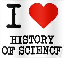 I Love History Of Science Poster