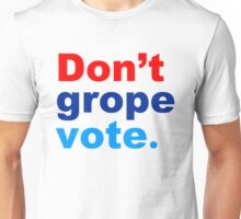 don't grope vote Unisex T-Shirt