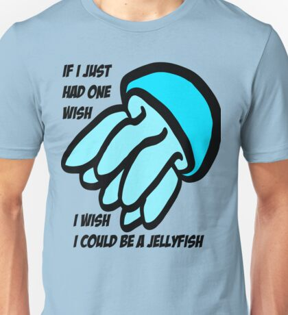 If I just had one wish I wish I could be a jellyfish Unisex T-Shirt