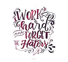 Work hard and forget the Haters! Photographic Print