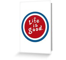 Life is So Good - Enjoy it Greeting Card