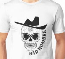 Bad Hombre Skull - Just in time for Halloween and Dia de Muertos Unisex T-Shirt