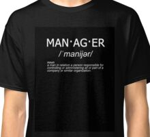 man·ag·er - Manager Definied Classic T-Shirt