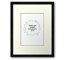 Times Are Tough But So Are You Framed Print