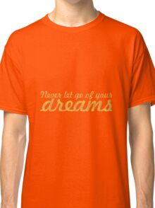 Never let go of your dreams... Life Inspirational Quote Classic T-Shirt