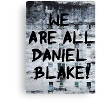 We are all Daniel Blake Canvas Print
