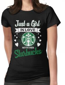 Just a Girl in love Starbucks Womens Fitted T-Shirt