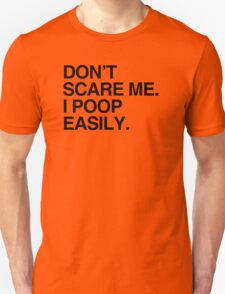 Don't Scare me. I poop easily. T-Shirt