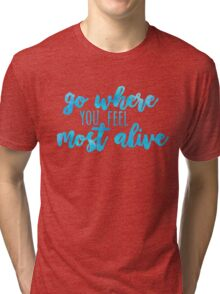 go where you feel most alive /watercolor/ Tri-blend T-Shirt
