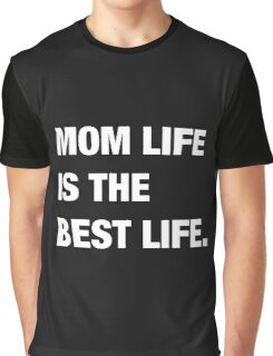 Mom Life Is The Best Life  Graphic T-Shirt
