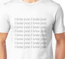 I hate you I love you {FULL} Unisex T-Shirt