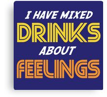 I Have Mixed Drinks About Feelings Canvas Print