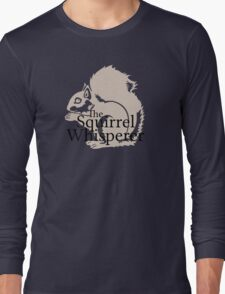 The Squirrel Whisperer  Long Sleeve T-Shirt