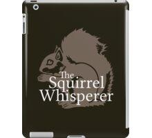 The Squirrel Whisperer  iPad Case/Skin