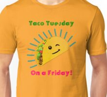 Taco Tuesday! ...on a Friday! Unisex T-Shirt