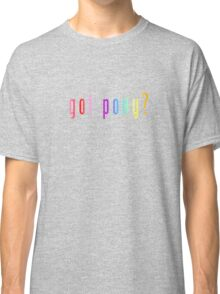 Got Pony? - Colors Classic T-Shirt