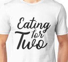 Eating For Two Maternity Pregnancy Announcement Unisex T-Shirt