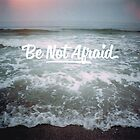 Be Not Afraid by Livali Wyle