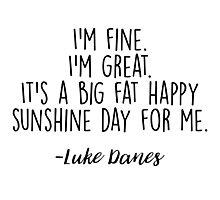 Gilmore Girls, Luke - I'm fine. I'm great.  Photographic Print