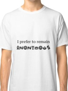 Keeping Yourself Anonymous Classic T-Shirt