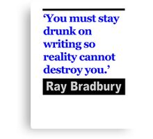 You Must Stay Drunk on Writing ... Canvas Print