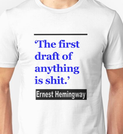 The First Draft of anything is Shit Unisex T-Shirt