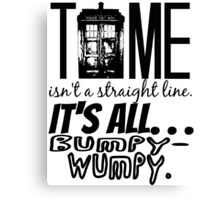 """Time isn't a straight line. . ."" - 11th Doctor Quote Canvas Print"