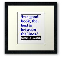 In a Good Book, the Best is Between the Lines Framed Print