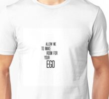 Allow Me To Make Room For Your Ego Unisex T-Shirt