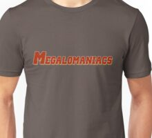 Megalomaniacs Unisex T-Shirt