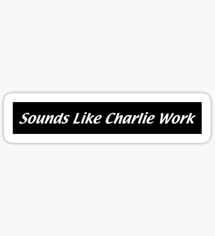 Sounds Like Charlie Work Sticker