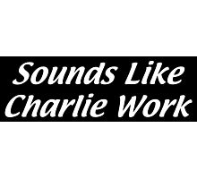Sounds Like Charlie Work Photographic Print