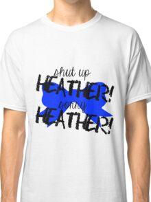 Shut up Heather! (Blue bow) Classic T-Shirt