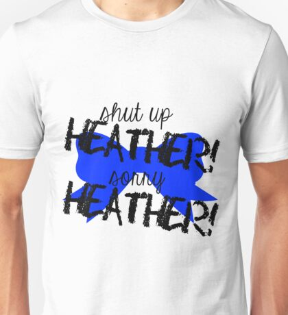 Shut up Heather! (Blue bow) Unisex T-Shirt